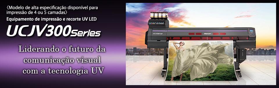 UCJV300 Series | Equipamento de impressão e recorte UV LED: Modelo de alta especificação disponível para impressão de 4 ou 5 camadas (até 7 cores)